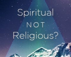 The Problem with Being Spiritual but not Religious